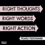 Album Review: Right Thoughts Right Words Right Action by Franz Ferdinand