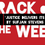 """Track of the Week: """"Justice Delivers Its Gift"""" by Sufjan Stevens"""