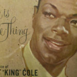 "Variety Show: ""Love is the Thing"" by Nat King Cole"
